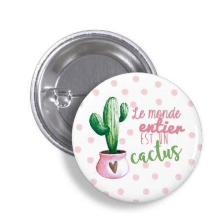 Badge Le monde entier est un cactus La chouette mauve Livraison rapide Fabrication en France